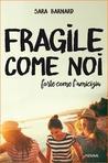 Fragile come noi, forte come l'amicizia by Sara  Barnard