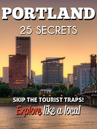 Portland 25 Secrets The Locals Travel Guide For Your Trip To