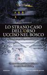 Lo strano caso dell'orso ucciso nel bosco by Franco Matteucci