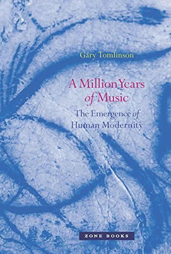 A Million Years of Music: The Emergence of Human Modernity (Zone Books)