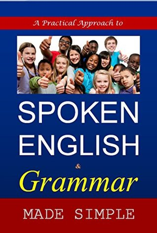 A practical Approach to SPOKEN ENGLISH & GRAMMAR MADE SIMPLE