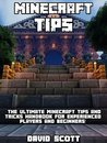 Minecraft Tips: The Ultimate Minecraft Tips and Tricks Handbook - For Experienced Players and Beginners! (Minecraft Playstation, Xbox, Pc, Pe, and Wii ... Minecraft Guide, Free Minecraft Books, 1)
