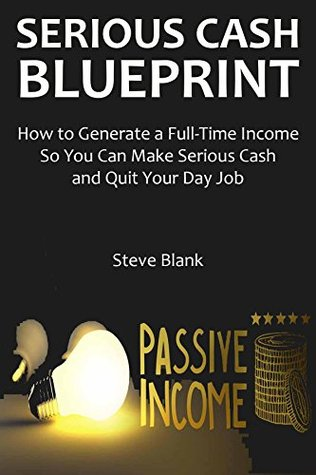 Serious Cash Blueprint: How to Generate a Full-Time Income So You Can Make Serious Cash and Quit Your Day Job