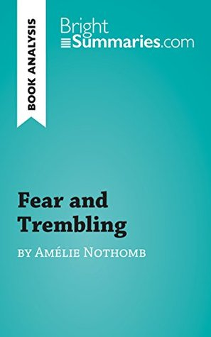 Fear and Trembling by Amélie Nothomb (Book Analysis): Detailed Summary, Analysis and Reading Guide (BrightSummaries.com)