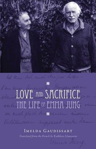 Love and Sacrifice: The Life of Emma Jung [Paperback]