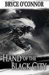 Hand of the Black City by Bryce O'Connor