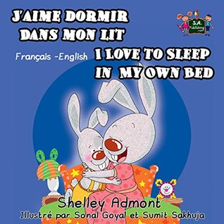 J'aime dormir dans mon lit I Love to Sleep in My Own Bed (bilingual french children's books, french kids books,french baby books,livres pour enfants) (French ... Bilingual Collection t. 1)