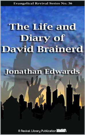 The Life and Diary of David Brainerd (Evangelical Revivals Book 36)