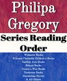 LIST SERIES: PHILIPPA GREGORY: SERIES READING ORDER: WIDEACRE BOOKS, PRINCESS FLORIZELLA CHILDREN'S BOOKS, EARTHLY JOYS BOOKS, BOLEYN BOOKS, COUSIN'S WAR BOOKS, DARKNESS BOOKS BY PHILIPPA GREGORY