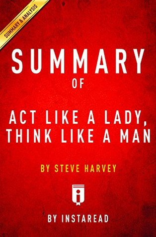 Summary of Act Like a Lady, Think Like a Man: by Steve Harvey | Includes Analysis