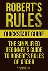 Robert's Rules: QuickStart Guide - The Simplified Beginner's Guide to Robert's Rules of Order (Running Meetings, Corporate Governance)