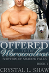 Offered to the Werewolves (Shifters of Shadow Falls, #1)