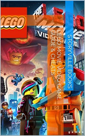 The NEW Complete Guide to: Lego Movie Video Game Game Cheats AND Guide with Tips & Tricks, Strategy, Walkthrough, Secrets, Download the game, Codes, Gameplay and MORE!