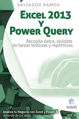 Excel 2013 y Power Query: Recopila datos, olvídate de tareas tediosas y repetitivas