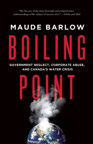 Boiling Point: Government Neglect, Corporate Abuse, and Canada'sWaterCrisis