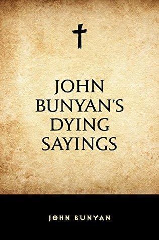 John Bunyan's Dying Sayings