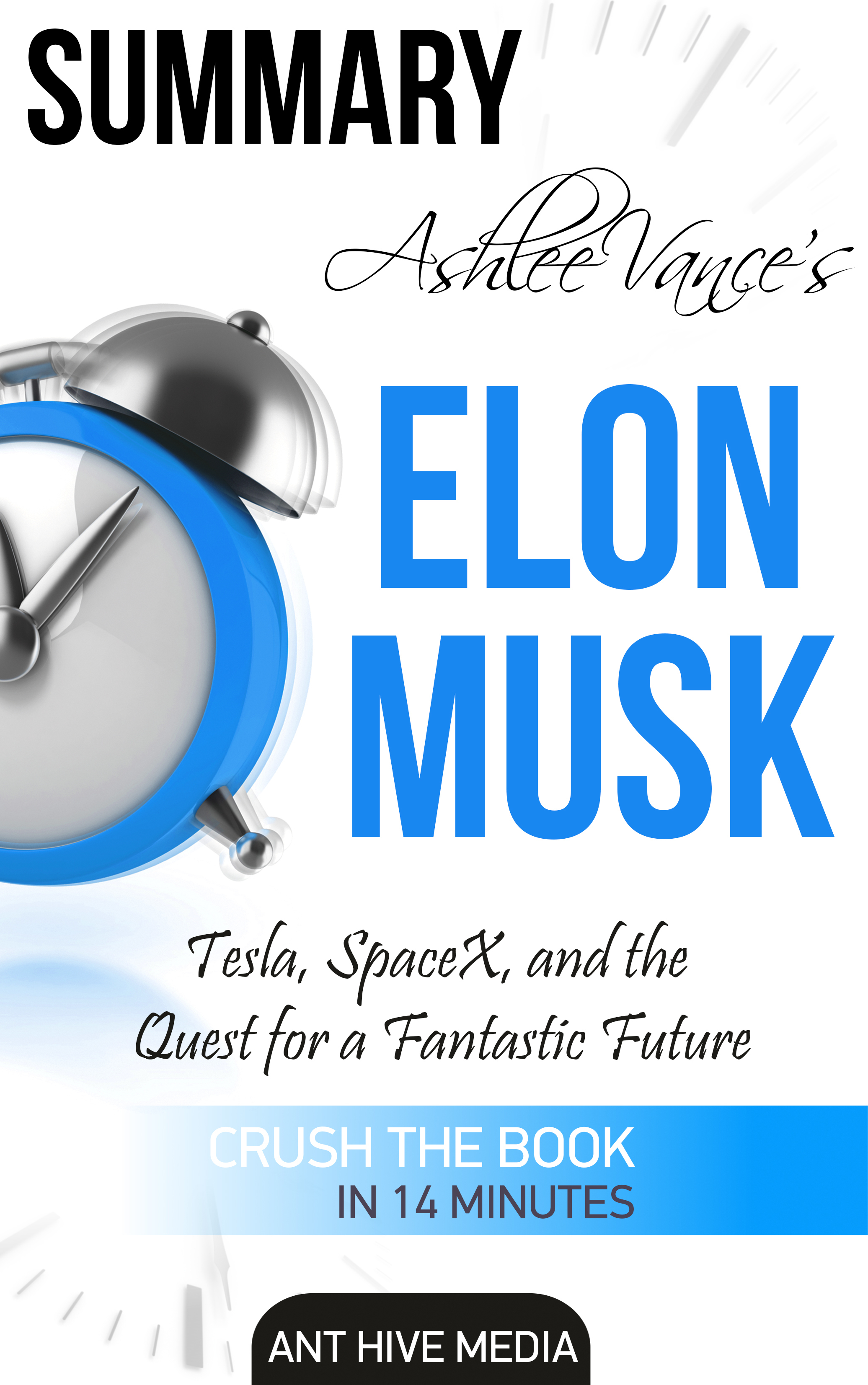 Ashlee Vance's Elon Musk: Tesla, SpaceX, and the Quest for a Fantastic Future | Summary