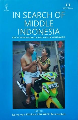 In Search of Middle Indonesia: Kelas Menengah di Kota-Kota Menengah