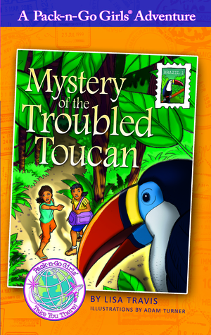 Mystery of the Troubled Toucan(Pack-n-Go Girls Adventures - Brazil 1) (ePUB)