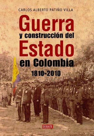 Guerra y construcción del Estado en Colombia 1810-2010