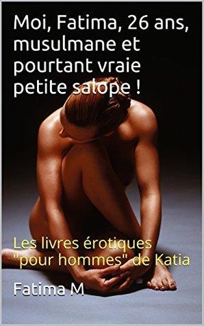 """Moi, Fatima, 26 ans, musulmane et pourtant vraie petite salope !: Les livres érotiques """"pour hommes"""" de Katia"""