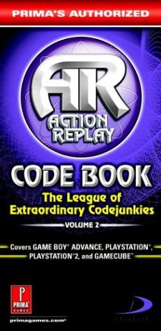 Prima's Authorized Action Replay Code Book: The League of Extraordinary Codejunkies Volume 2