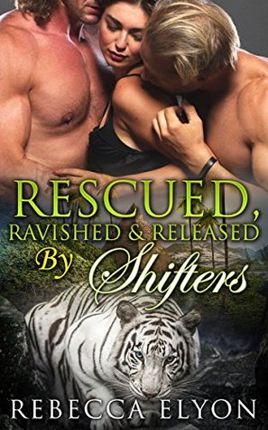 Rescued, Ravished & Released By Shifters