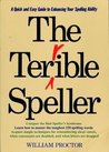 The Terrible Speller: A Quick And Easy Guide To Enhancing Your Spelling Ability