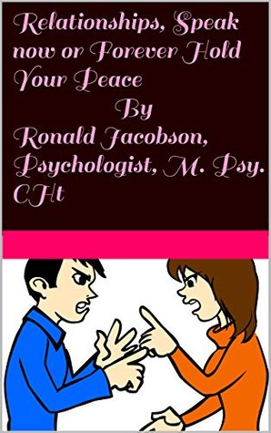Relationships, Speak now or Forever Hold Your Peace By Ronald Jacobson, Psychologist, M. Psy. CHt: There is no perfect marriage, sorry!