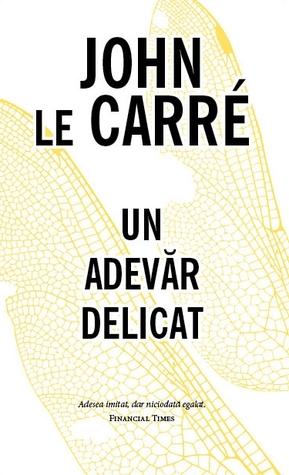 Un Adevăr Delicat by John le Carré