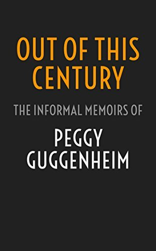 Out of This Century: The Informal Memoirs of Peggy Guggenheim