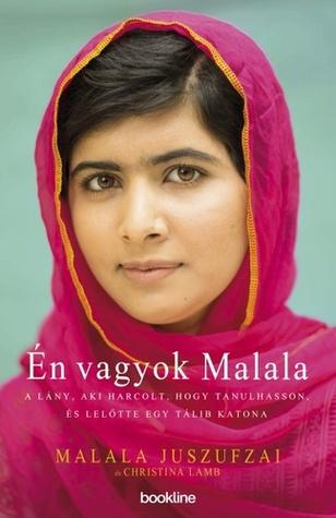 Én vagyok Malala: A lány, aki harcolt, hogy tanulhasson, és lelőtte egy tálib katona