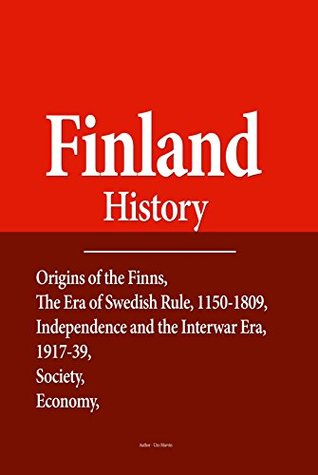 Finland History: Origins of the Finns, The Era of Swedish Rule, 1150-1809, Independence and the Interwar Era, 1917-39, Society, Economy, Government and Politics