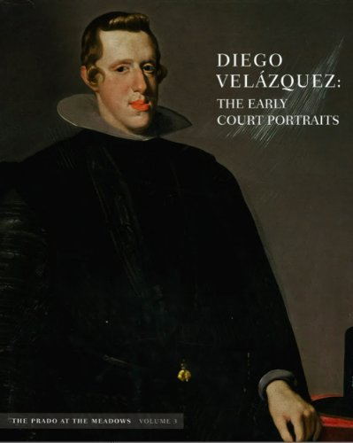 Diego Velazquez: The Early Court Portraits: The Praedo At The Meadows: Volume 3