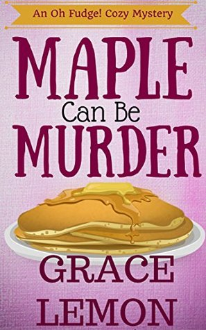 Maple Can Be Murder (An Oh Fudge! Cozy Mystery Series #1)