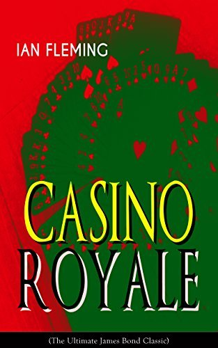 CASINO ROYALE (The Ultimate James Bond Classic): A High Stakes Gamble and the Consequence of a Dangerous Lie - In an Action-Packed Glamorous Spy Thriller