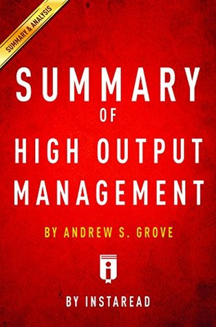 Summary of High Output Management: by Andrew S. Grove| Includes Analysis