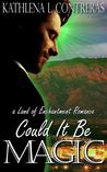 Could It Be Magic: A Land of Enchantment Romance