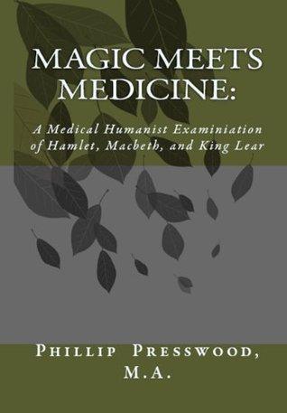 Magic Meets Medicine: A Medical Humanist Examination of Hamlet, Macbeth, and King Lear