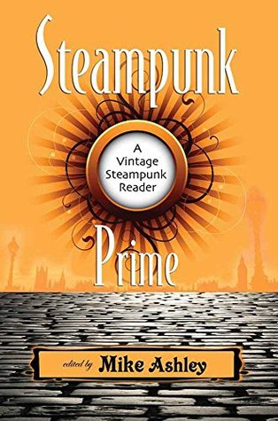 Steampunk Prime A Vintage Steampunk Reader By Mike Ashley