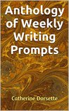 Anthology of Weekly Writing Prompts