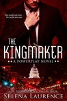 The Kingmaker (Powerplay #2)