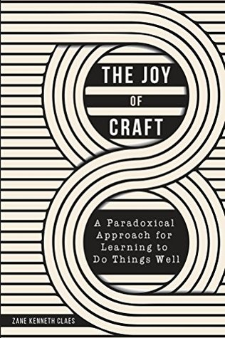 The Joy Of Craft A Paradoxical Approach For Learning To Do Things