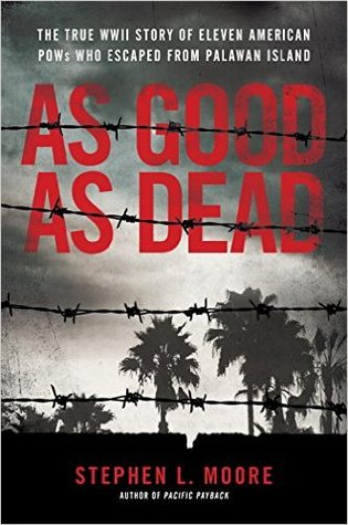 As Good As Dead: The True WWII Story of Eleven American POWs Who Escaped from Palawan Island
