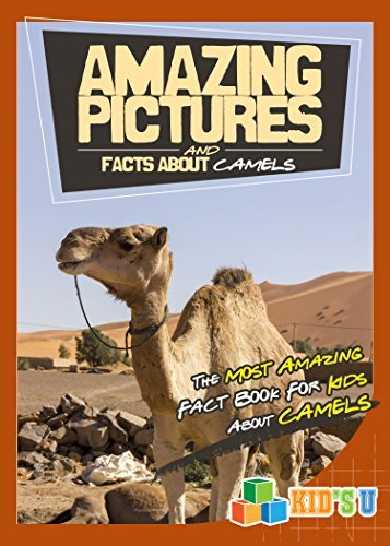 Amazing Pictures and Facts About Camels: The Most Amazing Fact Book for Kids About Camels