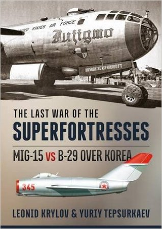 The Last War of the Superfortresses: MIG-15 Vs B-29 Over Korea