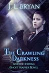 The Crawling Darkness (Ellie Jordan, Ghost Trapper #3)
