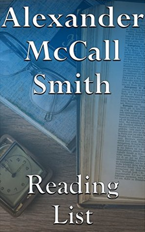 Alexander McCall Smith: Reading List - No. 1 Ladies' Detective Agency Books, Professor Dr. Von Igelfeld Entertainment Books, The Sunday Philosophy Club Series, 44 Scotland Street Books, etc.