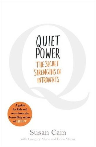 Quiet Power The Secret Strengths Of Introverts By Susan Cain