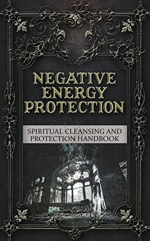 Negative Energy Protection: Spiritual Cleansing and Protection Handbook (smudging ebook)